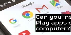 Can you install Google Play apps on your computer