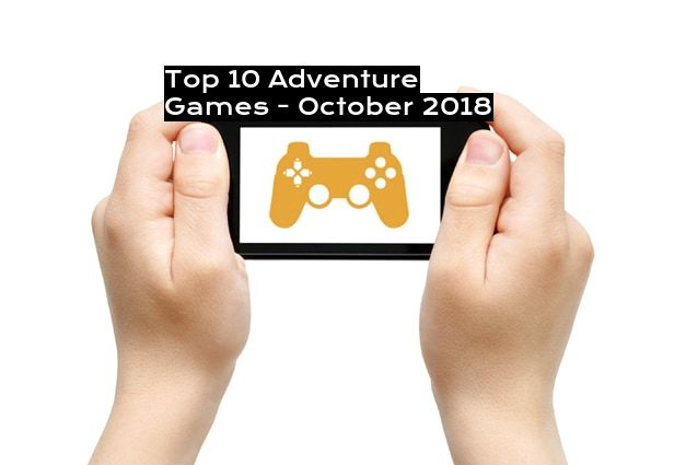 Top 10 Adventure Games - October 2018