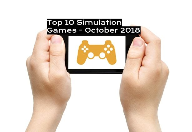 Top 10 Simulation Games - October 2018